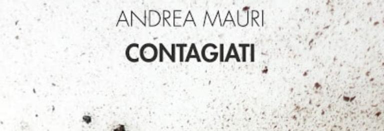 «Contagiati» di Andrea Mauri: la paura del contatto e l'isolamento