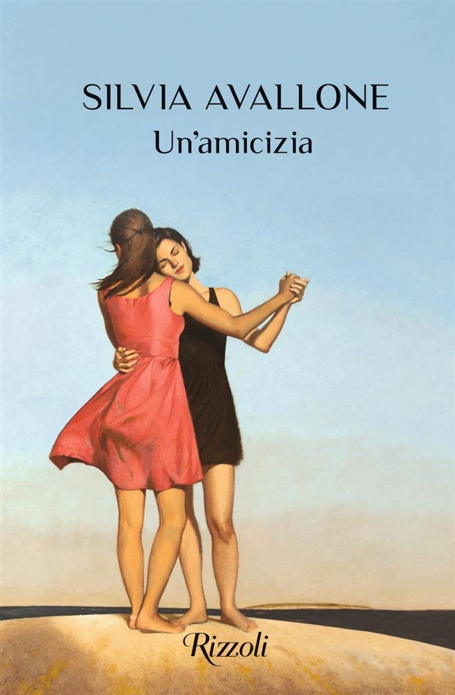 """Silvia Avallone, """"Un'amicizia"""", Rizzoli 2020"""