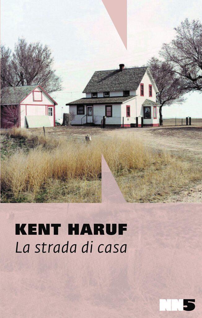 "Kent Haruf, ""La strada di casa"", NN Editore 2020"
